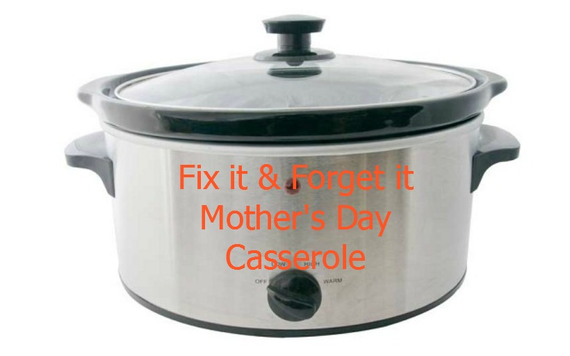 Fix it and Forget it Mother's Day Breakfast Casserole