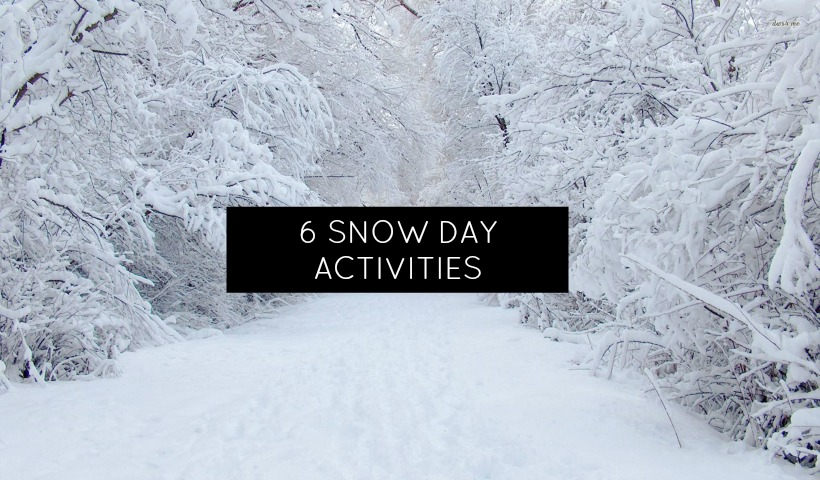 Snow Day Activities – 6 Activities to Keep you Busy and Warm!
